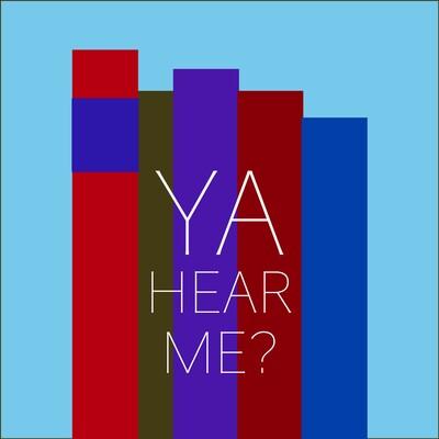 YA Hear Me?