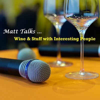 Matt Talks Wine & Stuff with Interesting People