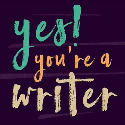 Yes! You're A Writer