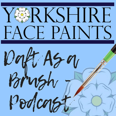 Yorkshire Face Paints - Daft As A Brush Podcast