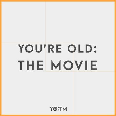 You Are Old: The Movie