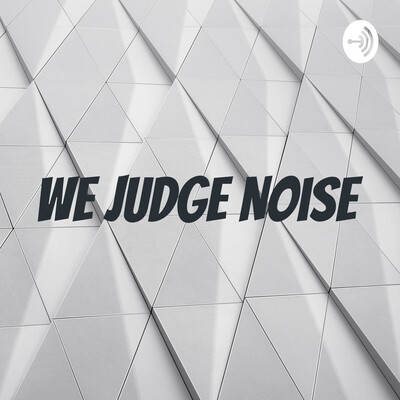 We Judge Noise