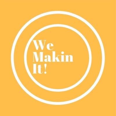 We Makin It