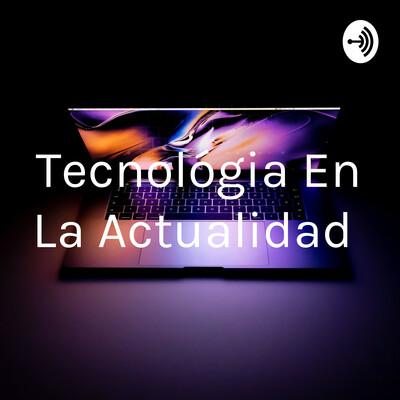 Tecnológia En La Actualidad