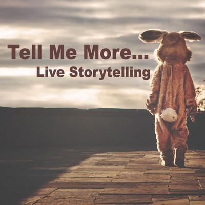 Tell Me More... Live Storytelling