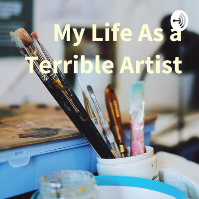 My Life As a Terrible Artist