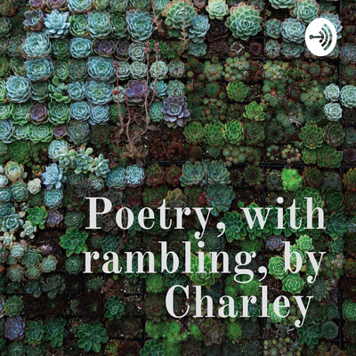 Poetry, with rambling, by Charley