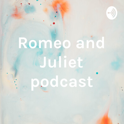 Romeo and Juliet podcast