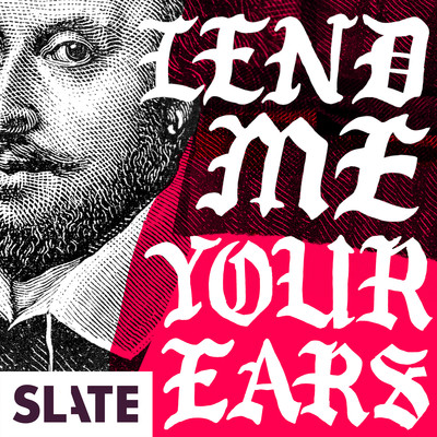 Lend Me Your Ears   A Podcast About Shakespeare and Modern Politics