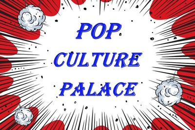 Pop Culture Palace Presents