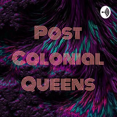 Post Colonial Queens