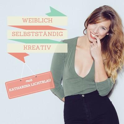 WEIBLICH, SELBSTSTÄNDIG, KREATIV mit Katharina Lichtblau
