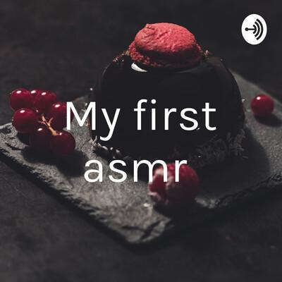 My first asmr