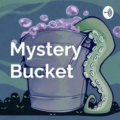 Mystery Bucket