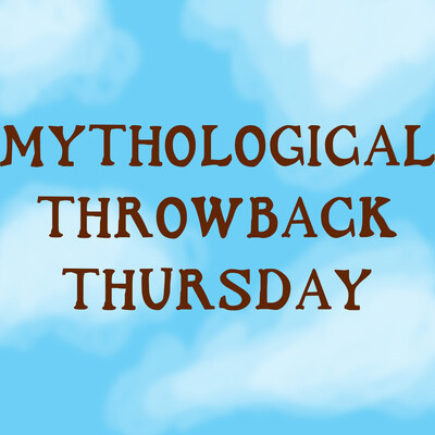 Mythological Throwback Thursday
