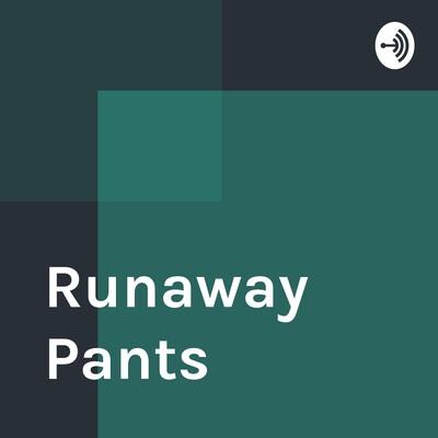 Runaway Pants