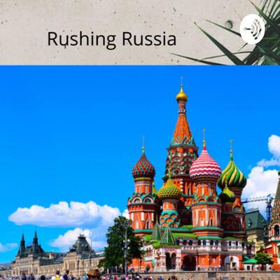 Rushing Russia by Chloe Malehorn