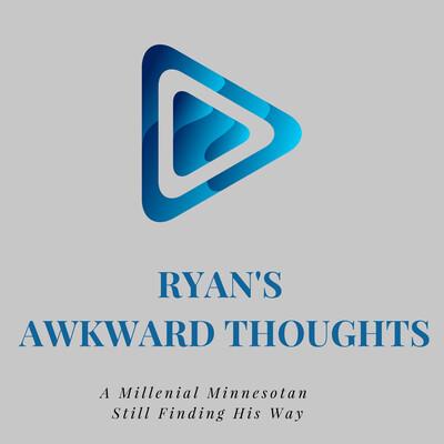 Ryan's Awkward Thoughts