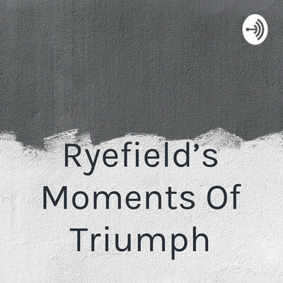 Ryefield's Moments Of Triumph