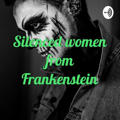 Silenced women from Frankenstein