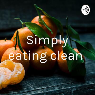 Simply eating clean