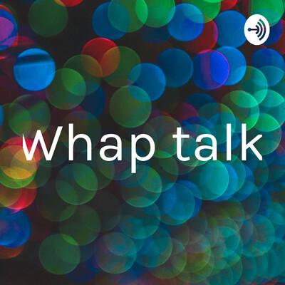 Whap talk