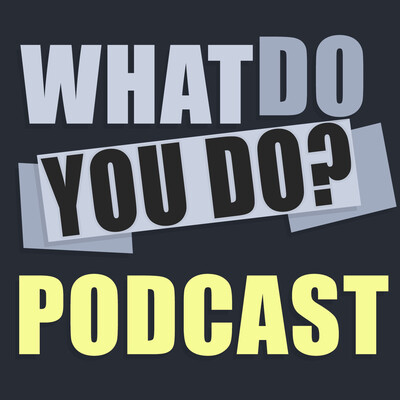 What Do You Do Podcast