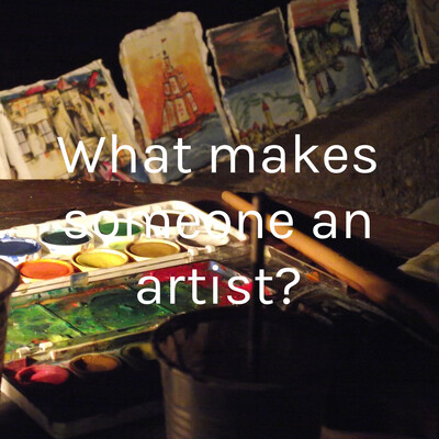 What makes someone an artist?