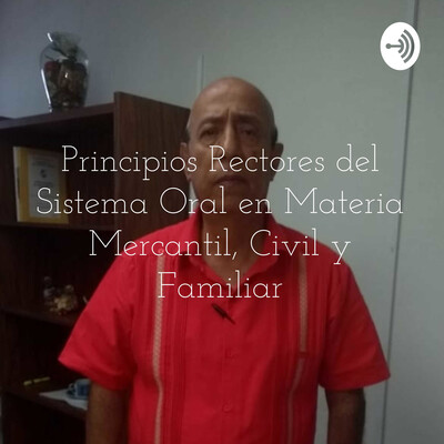 Principios Rectores del Sistema Oral en Materia Mercantil, Civil y Familiar