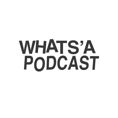 Whats'a Podcast