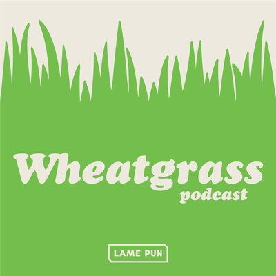 Wheatgrass Podcast