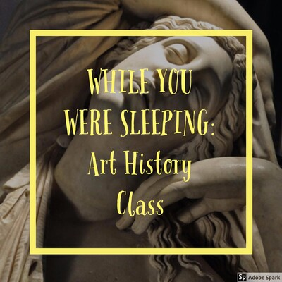 While You Were Sleeping: Art History Class