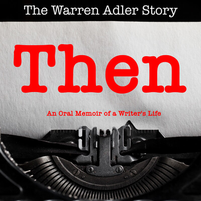 Then - An Oral Memoir of a Writer's Life