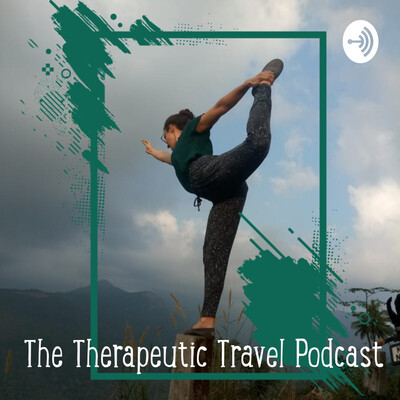 The Therapeutic Travel Podcast