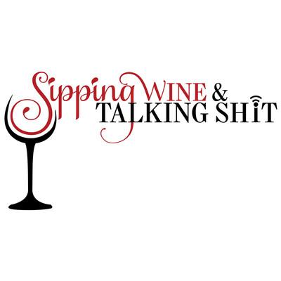 Sipping Wine & Talking Sh*t