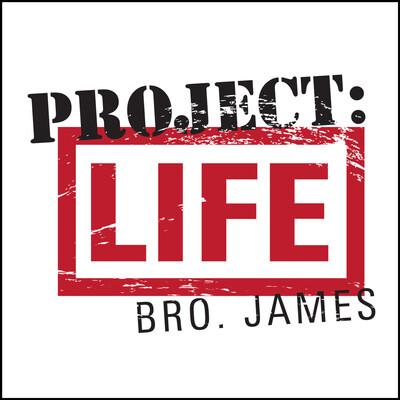 Project: Life w/ Bro. James