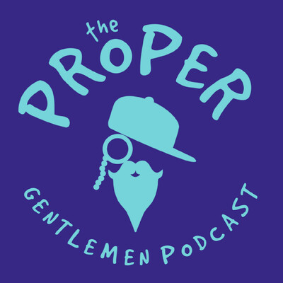 Proper Gentlemen Podcast