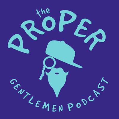 Proper Gentlemen Podcast
