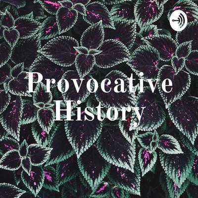 Provocative History