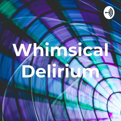 Whimsical Delirium