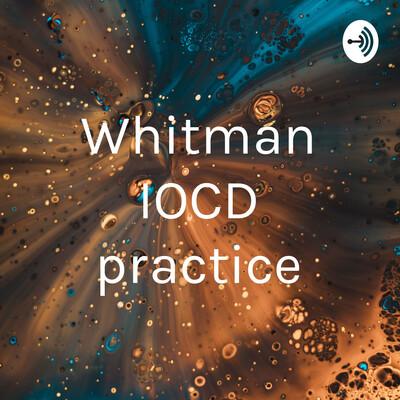 Whitman IOCD practice