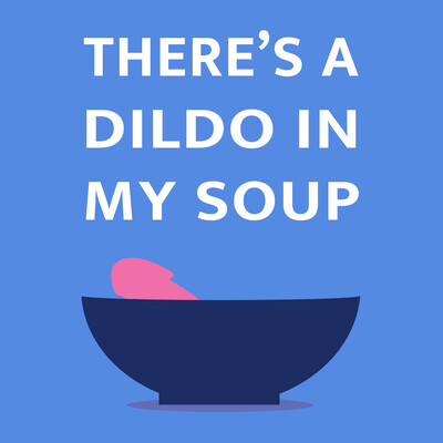 There's a Dildo in My Soup