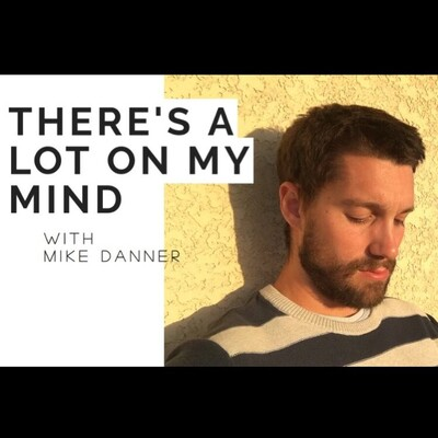 There's a Lot on My Mind with Mike Danner