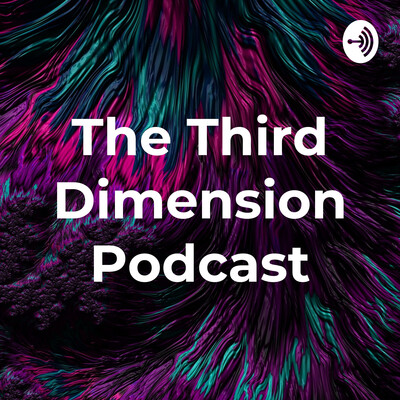 The Third Dimension Podcast