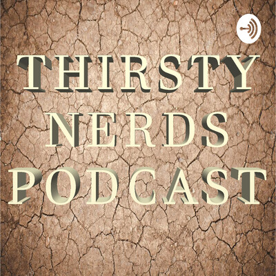 Thirsty Nerds Podcast