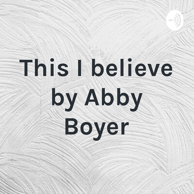This I believe by Abby Boyer