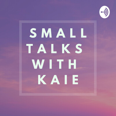 Small Talks with Kaie