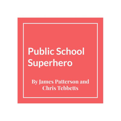Public School Superhero by James Patterson & Chris Tebbetts