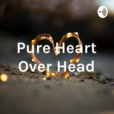 Pure Heart Over Head
