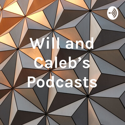 Will and Caleb's Podcasts